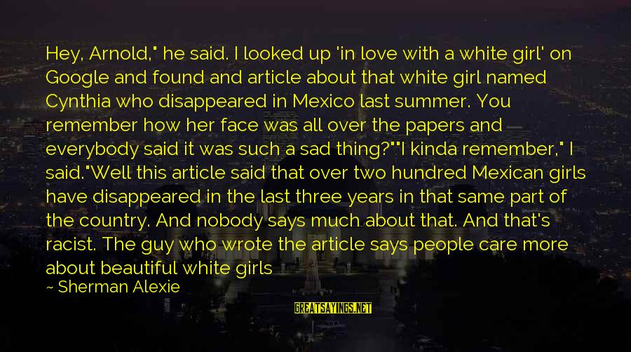 """Who Says You're Not Beautiful Sayings By Sherman Alexie: Hey, Arnold,"""" he said. I looked up 'in love with a white girl' on Google"""
