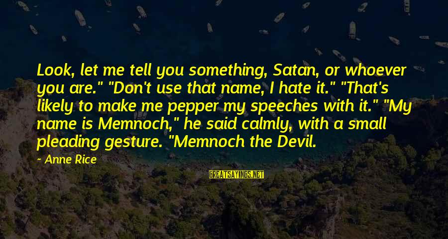 """Whoever You Are Sayings By Anne Rice: Look, let me tell you something, Satan, or whoever you are."""" """"Don't use that name,"""