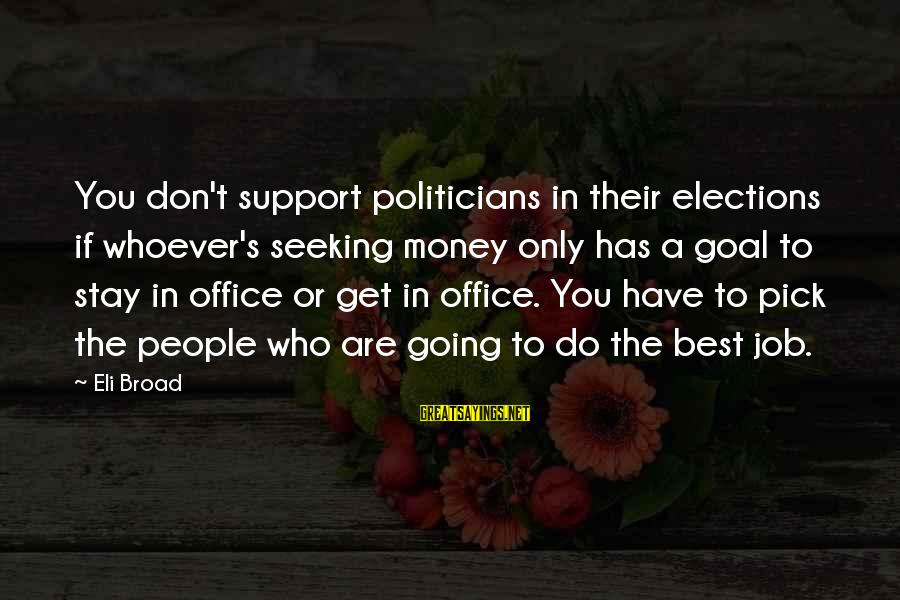 Whoever You Are Sayings By Eli Broad: You don't support politicians in their elections if whoever's seeking money only has a goal