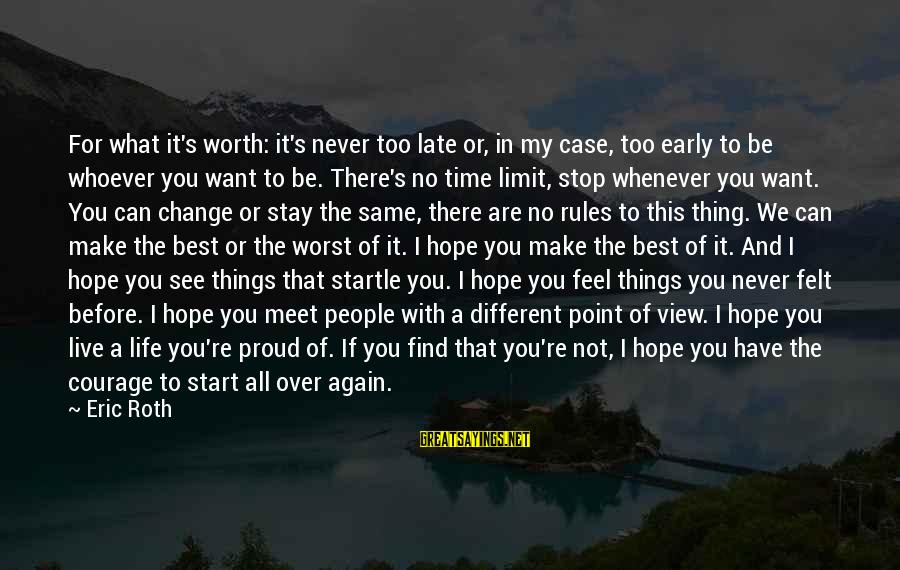 Whoever You Are Sayings By Eric Roth: For what it's worth: it's never too late or, in my case, too early to