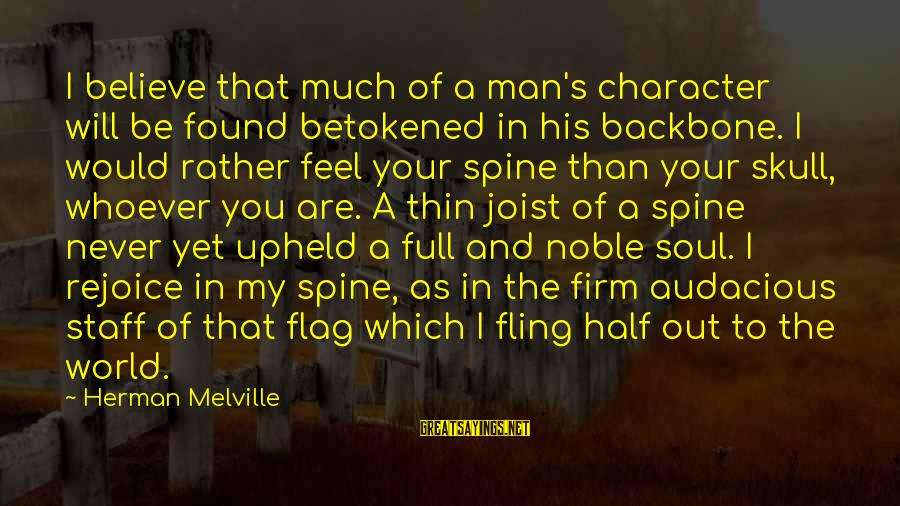 Whoever You Are Sayings By Herman Melville: I believe that much of a man's character will be found betokened in his backbone.