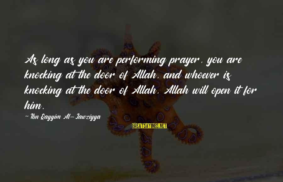 Whoever You Are Sayings By Ibn Qayyim Al-Jawziyya: As long as you are performing prayer, you are knocking at the door of Allah,