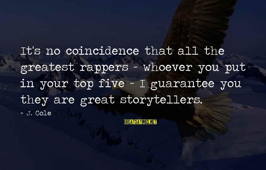 Whoever You Are Sayings By J. Cole: It's no coincidence that all the greatest rappers - whoever you put in your top