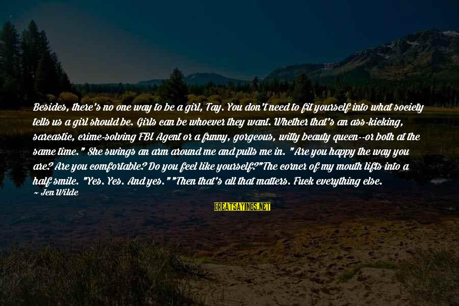 Whoever You Are Sayings By Jen Wilde: Besides, there's no one way to be a girl, Tay. You don't need to fit