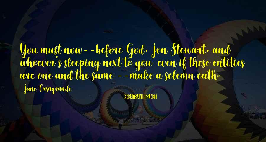 Whoever You Are Sayings By June Casagrande: You must now--before God, Jon Stewart, and whoever's sleeping next to you (even if these