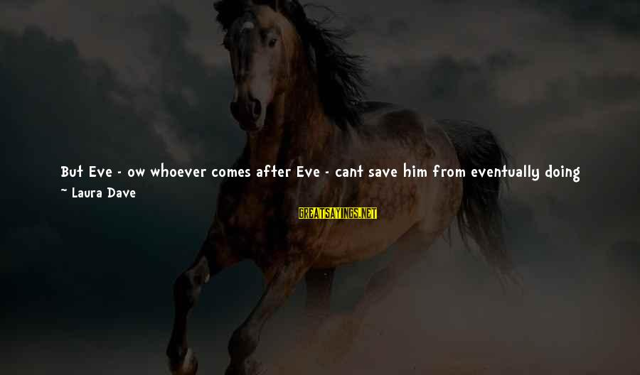 Whoever You Are Sayings By Laura Dave: But Eve - ow whoever comes after Eve - cant save him from eventually doing