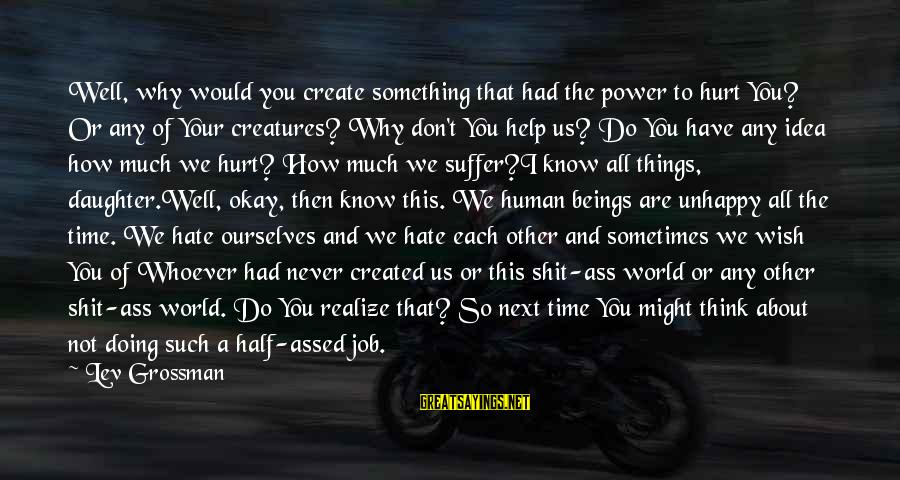 Whoever You Are Sayings By Lev Grossman: Well, why would you create something that had the power to hurt You? Or any