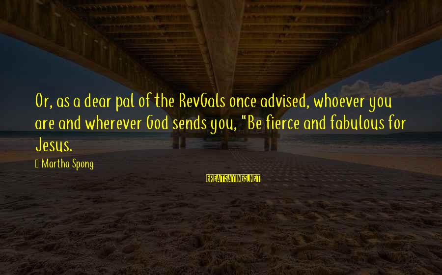 Whoever You Are Sayings By Martha Spong: Or, as a dear pal of the RevGals once advised, whoever you are and wherever