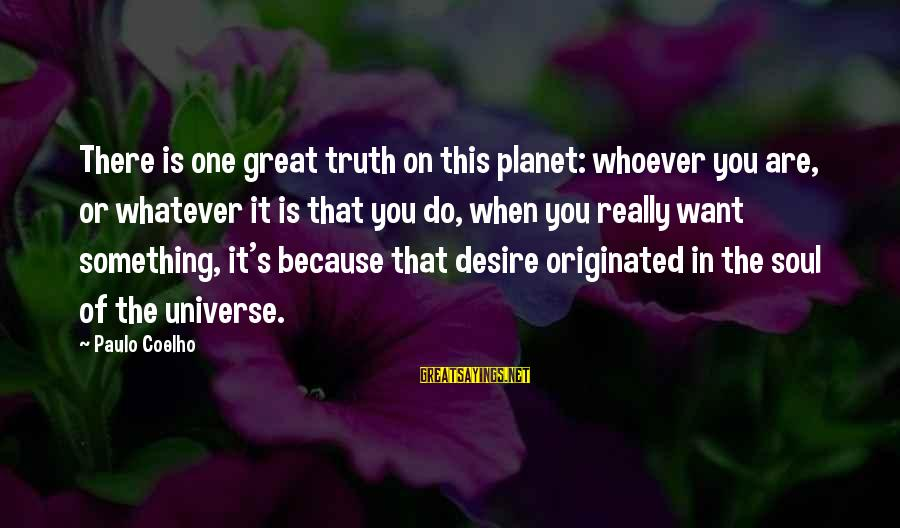 Whoever You Are Sayings By Paulo Coelho: There is one great truth on this planet: whoever you are, or whatever it is