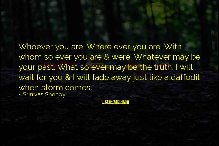 Whoever You Are Sayings By Srinivas Shenoy: Whoever you are. Where ever you are. With whom so ever you are & were.