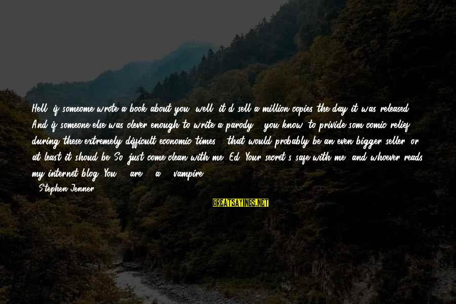 Whoever You Are Sayings By Stephen Jenner: Hell, if someome wrote a book about you, well, it'd sell a million copies the