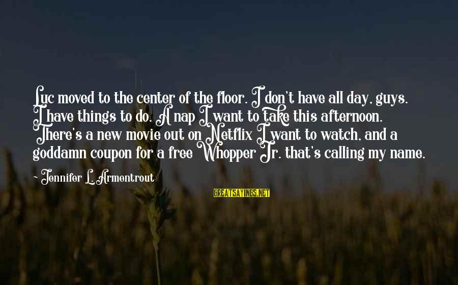 Whopper Sayings By Jennifer L. Armentrout: Luc moved to the center of the floor. I don't have all day, guys. I