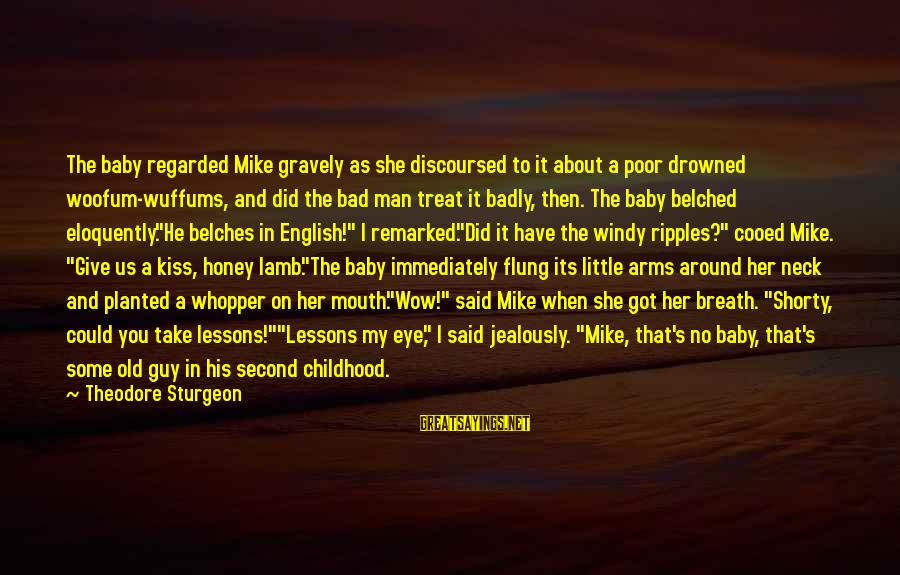 Whopper Sayings By Theodore Sturgeon: The baby regarded Mike gravely as she discoursed to it about a poor drowned woofum-wuffums,