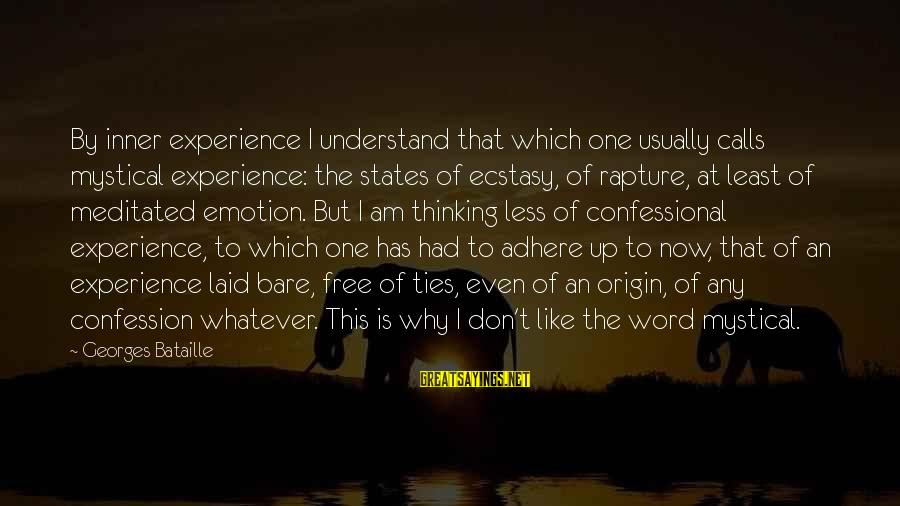 Why Am I Sayings By Georges Bataille: By inner experience I understand that which one usually calls mystical experience: the states of