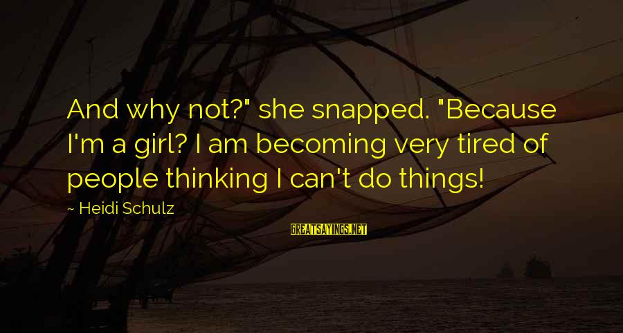 "Why Am I Sayings By Heidi Schulz: And why not?"" she snapped. ""Because I'm a girl? I am becoming very tired of"