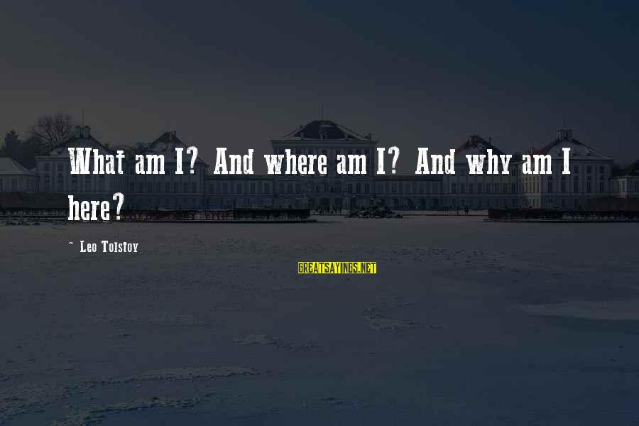 Why Am I Sayings By Leo Tolstoy: What am I? And where am I? And why am I here?