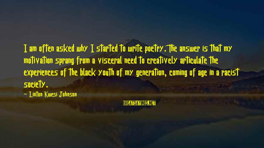 Why Am I Sayings By Linton Kwesi Johnson: I am often asked why I started to write poetry. The answer is that my