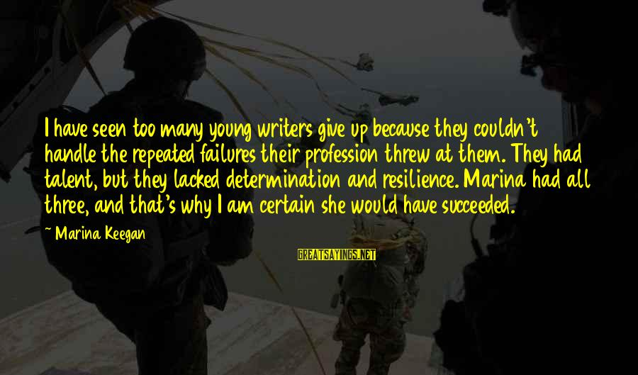 Why Am I Sayings By Marina Keegan: I have seen too many young writers give up because they couldn't handle the repeated
