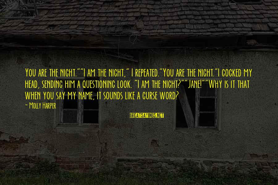 "Why Am I Sayings By Molly Harper: You are the night.""""I am the night,"" I repeated.""You are the night.""I cocked my head,"