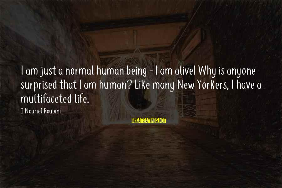 Why Am I Sayings By Nouriel Roubini: I am just a normal human being - I am alive! Why is anyone surprised