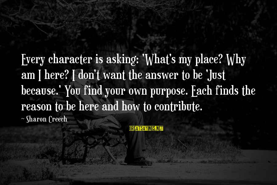 Why Am I Sayings By Sharon Creech: Every character is asking: 'What's my place? Why am I here? I don't want the