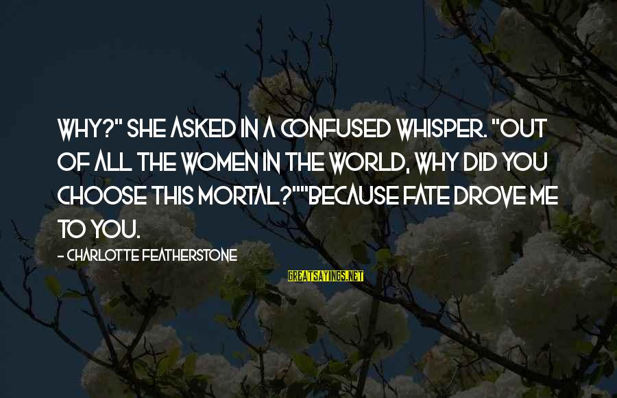 """Why Did You Choose Me Sayings By Charlotte Featherstone: Why?"""" She asked in a confused whisper. """"Out of all the women in the world,"""