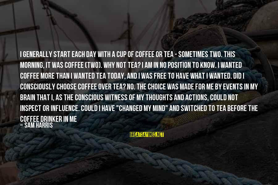 Why Did You Choose Me Sayings By Sam Harris: I generally start each day with a cup of coffee or tea - sometimes two.