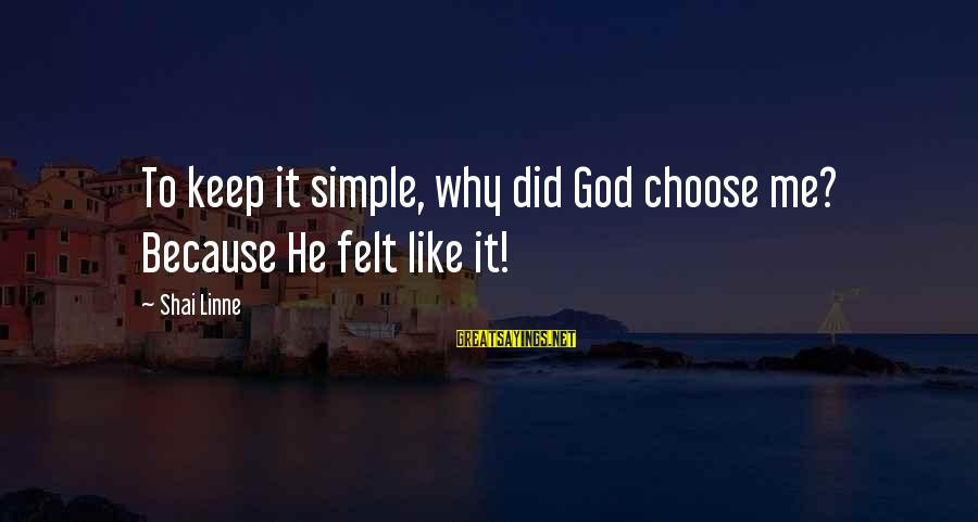 Why Did You Choose Me Sayings By Shai Linne: To keep it simple, why did God choose me? Because He felt like it!