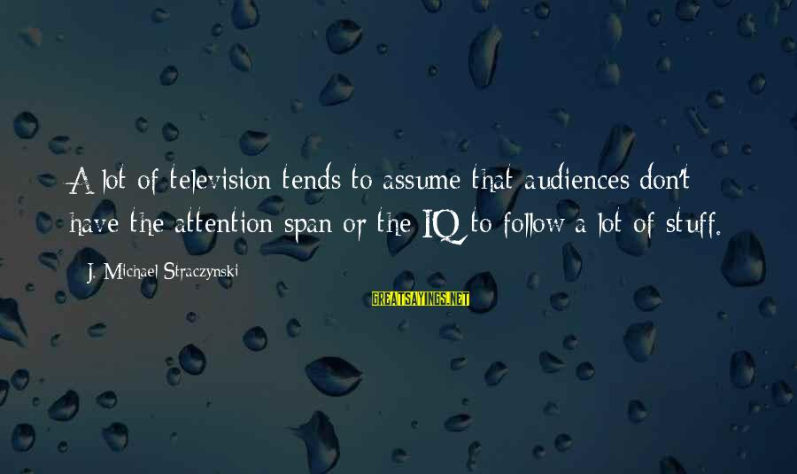 Why Did You Chose Her Sayings By J. Michael Straczynski: A lot of television tends to assume that audiences don't have the attention span or