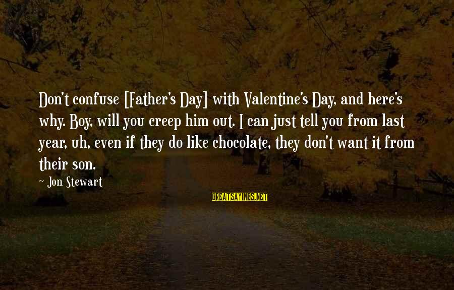 Why Do I Even Like Him Sayings By Jon Stewart: Don't confuse [Father's Day] with Valentine's Day, and here's why. Boy, will you creep him