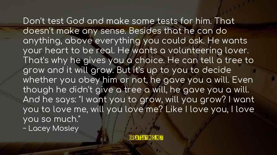 Why Do I Even Like Him Sayings By Lacey Mosley: Don't test God and make some tests for him. That doesn't make any sense. Besides
