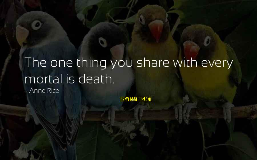 Why Recess Is Important Sayings By Anne Rice: The one thing you share with every mortal is death.