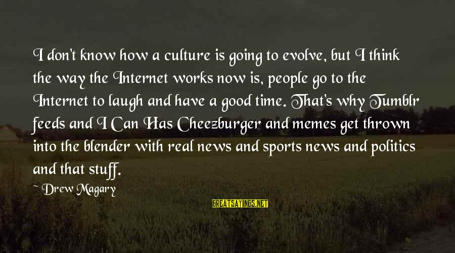 Why Sports Are Good Sayings By Drew Magary: I don't know how a culture is going to evolve, but I think the way