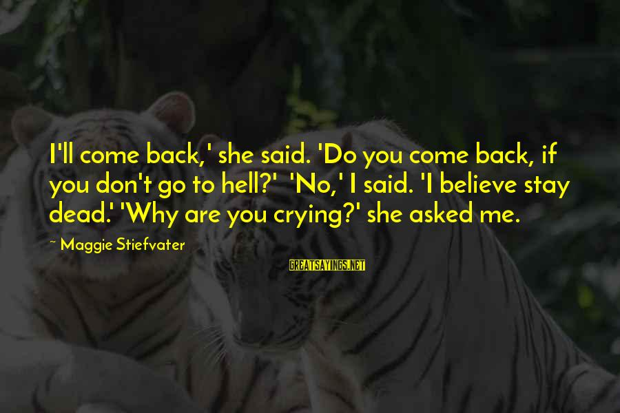 Why Sports Are Good Sayings By Maggie Stiefvater: I'll come back,' she said. 'Do you come back, if you don't go to hell?'