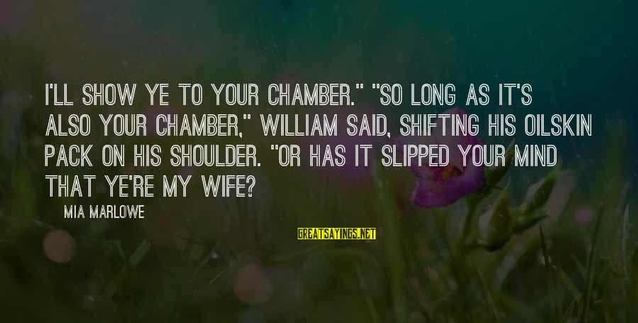 "Why You Should Apologize Sayings By Mia Marlowe: I'll show ye to your chamber."" ""So long as it's also your chamber,"" William said,"
