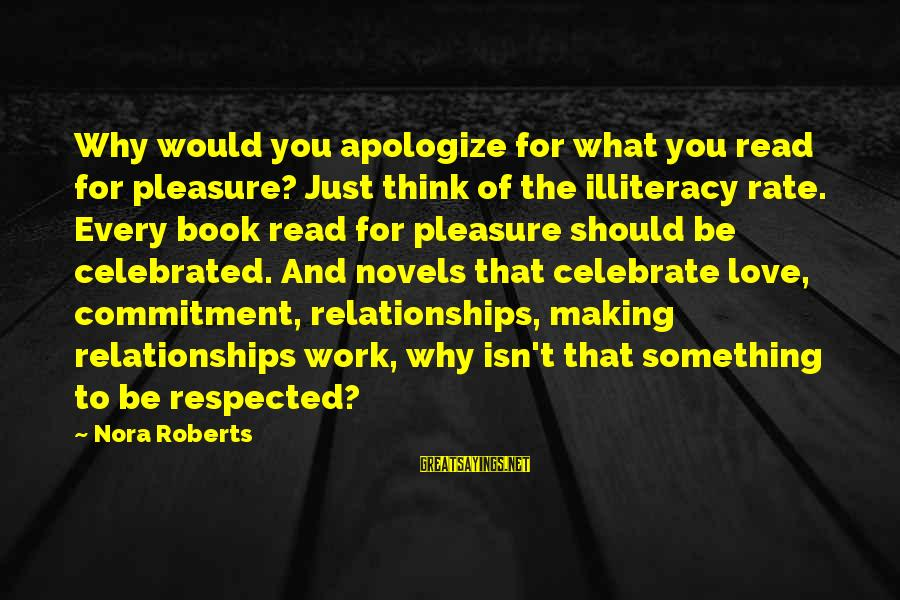 Why You Should Apologize Sayings By Nora Roberts: Why would you apologize for what you read for pleasure? Just think of the illiteracy