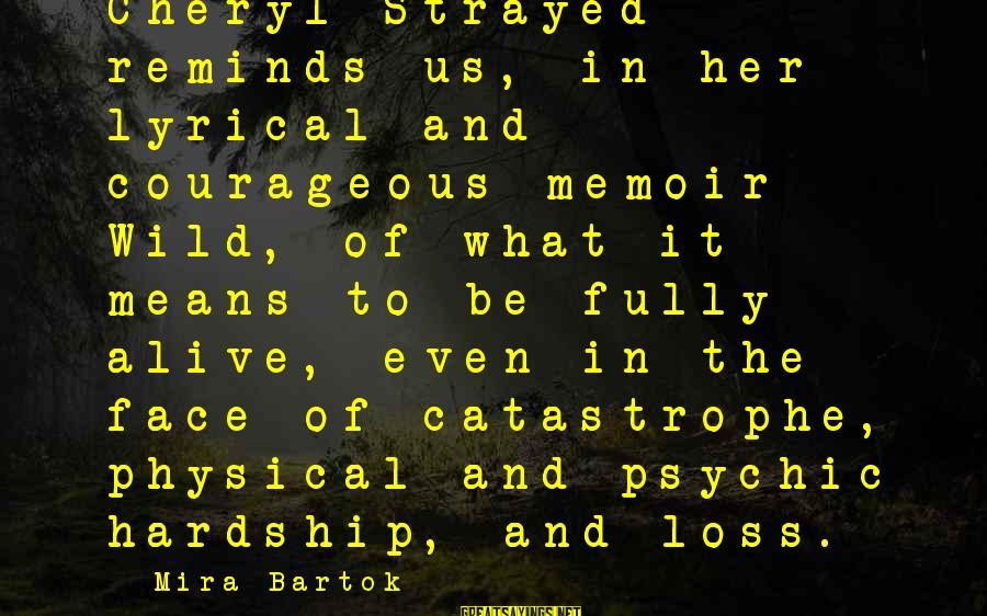 Wild By Cheryl Sayings By Mira Bartok: Cheryl Strayed reminds us, in her lyrical and courageous memoir Wild, of what it means