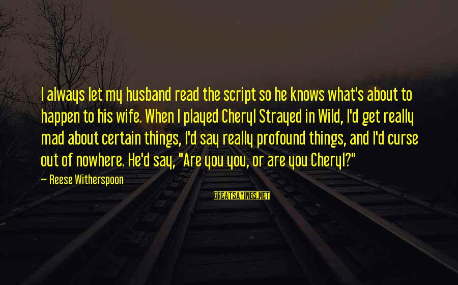 Wild By Cheryl Sayings By Reese Witherspoon: I always let my husband read the script so he knows what's about to happen
