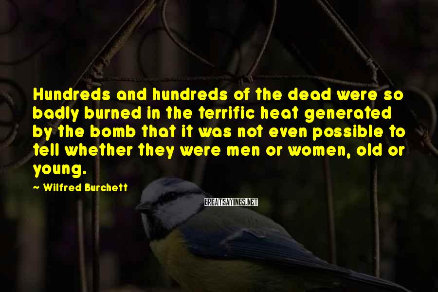 Wilfred Burchett Sayings: Hundreds and hundreds of the dead were so badly burned in the terrific heat generated