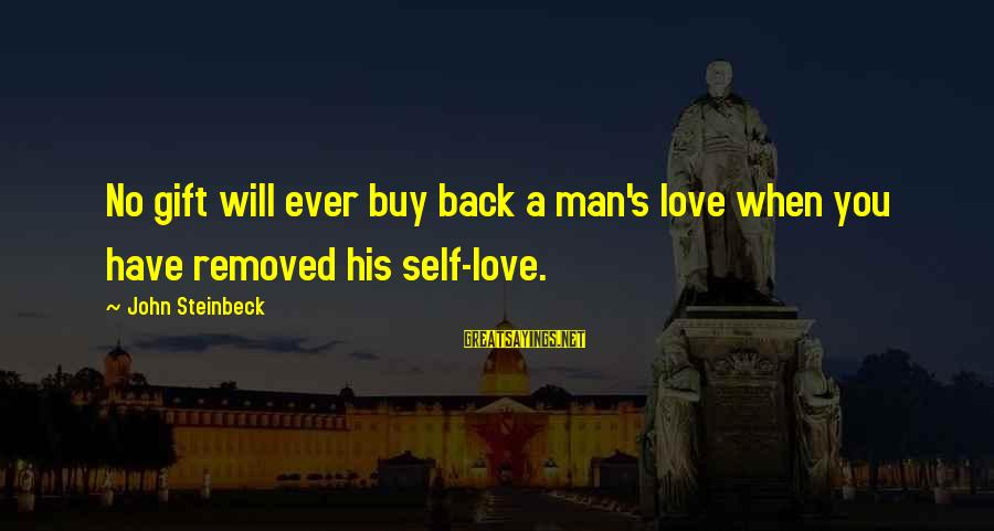 Wilhelm Liebknecht Sayings By John Steinbeck: No gift will ever buy back a man's love when you have removed his self-love.