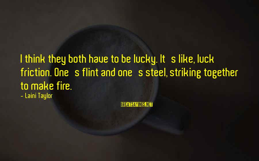 Wilhelm Liebknecht Sayings By Laini Taylor: I think they both have to be lucky. It's like, luck friction. One's flint and