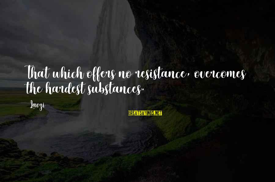 Wilhelm Liebknecht Sayings By Laozi: That which offers no resistance, overcomes the hardest substances.