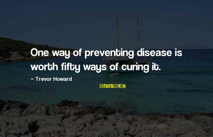 Wilhelm Liebknecht Sayings By Trevor Howard: One way of preventing disease is worth fifty ways of curing it.