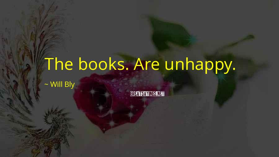 Will Bly Sayings: The books. Are unhappy.
