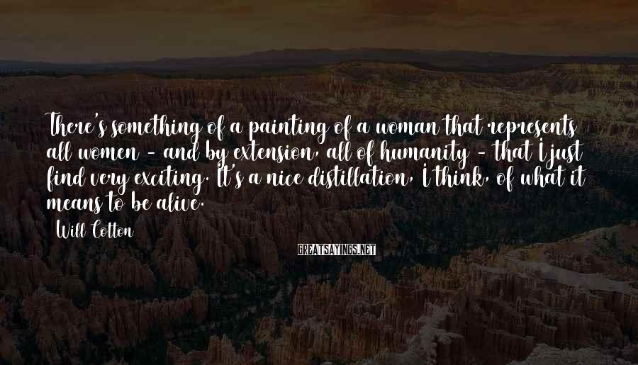 Will Cotton Sayings: There's something of a painting of a woman that represents all women - and by
