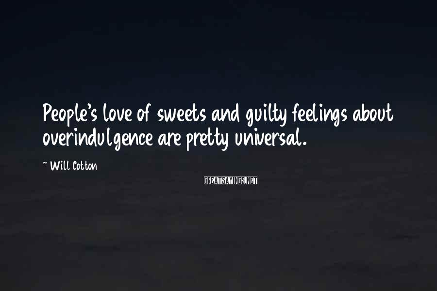 Will Cotton Sayings: People's love of sweets and guilty feelings about overindulgence are pretty universal.