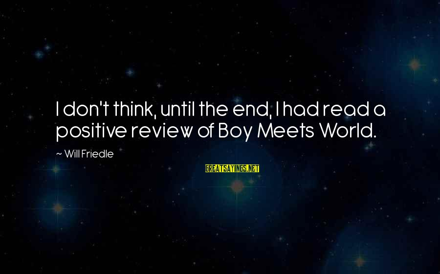 Will Friedle Sayings By Will Friedle: I don't think, until the end, I had read a positive review of Boy Meets