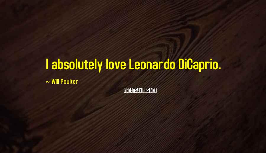 Will Poulter Sayings: I absolutely love Leonardo DiCaprio.