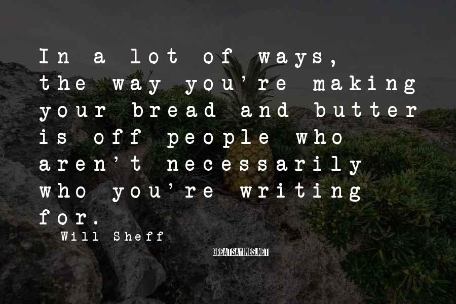 Will Sheff Sayings: In a lot of ways, the way you're making your bread and butter is off