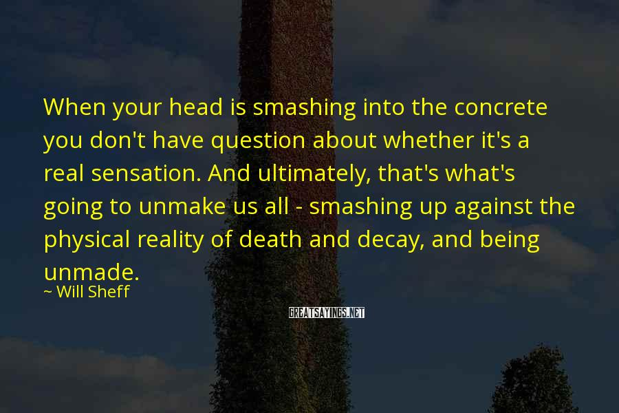 Will Sheff Sayings: When your head is smashing into the concrete you don't have question about whether it's